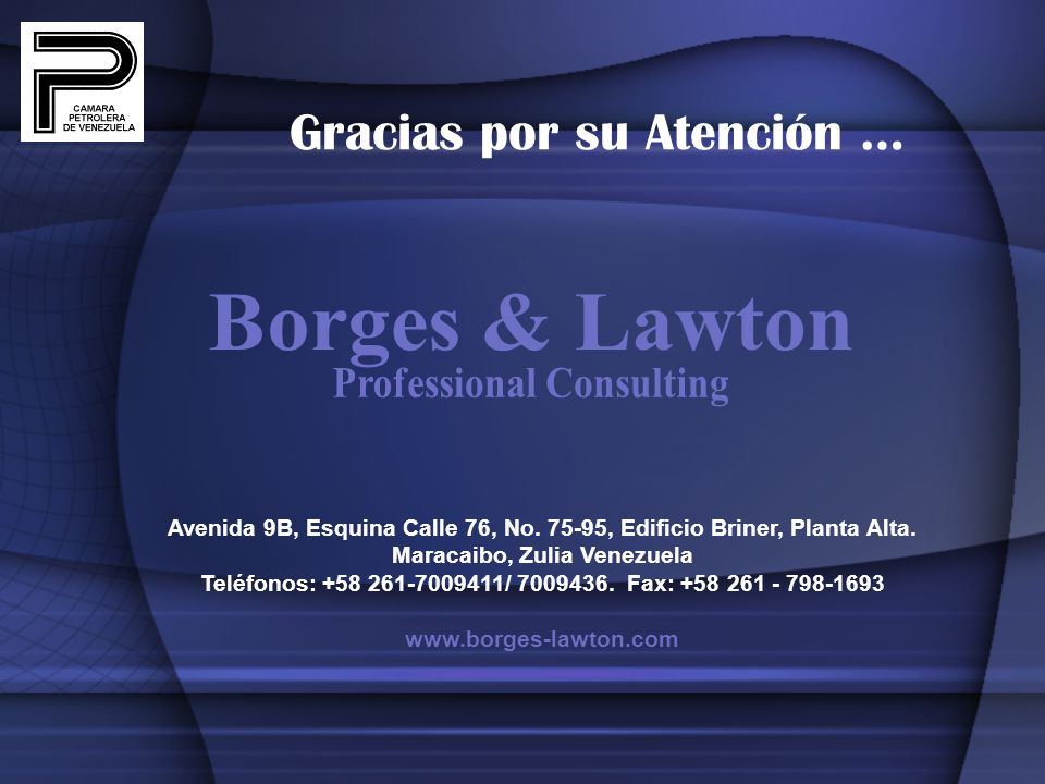 Gracias por su Atención … Avenida 9B, Esquina Calle 76, No. 75-95, Edificio Briner, Planta Alta. Maracaibo, Zulia Venezuela Teléfonos: +58 261-7009411