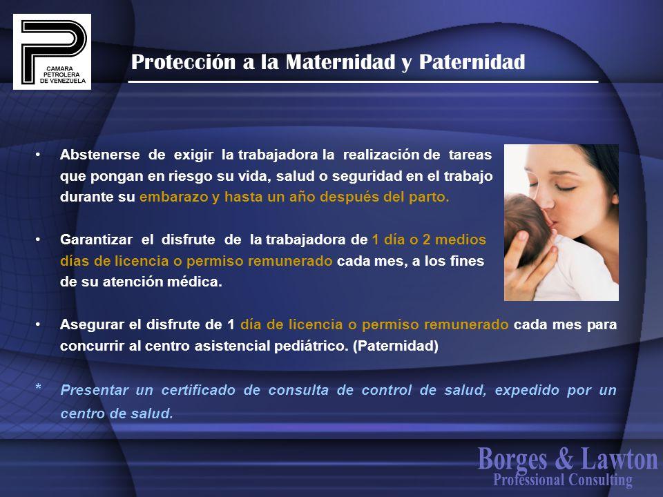 Protección a la Maternidad y Paternidad Abstenerse de exigir la trabajadora la realización de tareas que pongan en riesgo su vida, salud o seguridad e