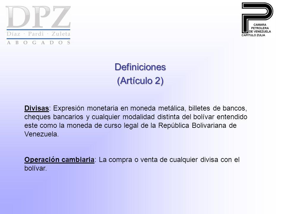 Definiciones (Artículo 2) Divisas: Expresión monetaria en moneda metálica, billetes de bancos, cheques bancarios y cualquier modalidad distinta del bolívar entendido este como la moneda de curso legal de la República Bolivariana de Venezuela.
