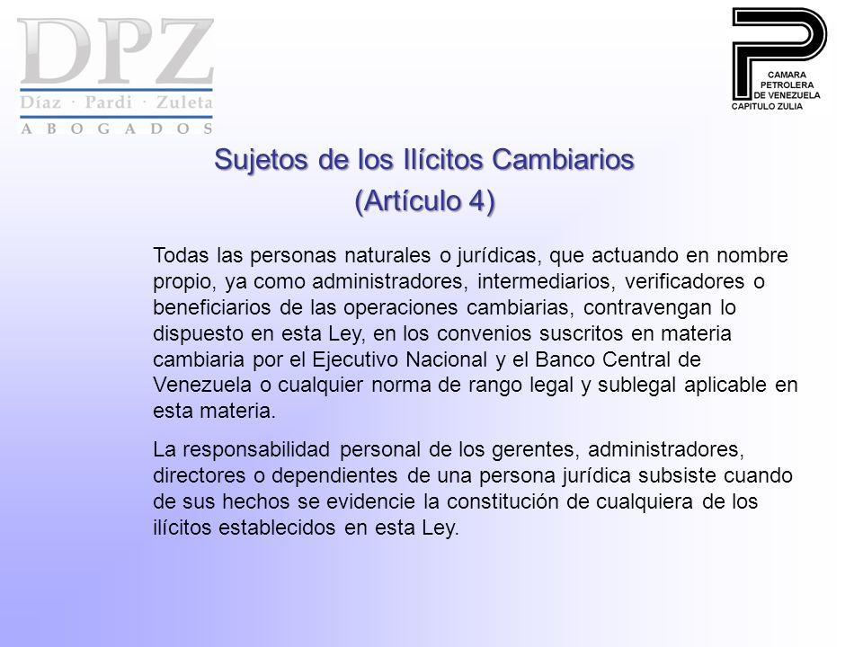 Sujetos de los Ilícitos Cambiarios (Artículo 4) Todas las personas naturales o jurídicas, que actuando en nombre propio, ya como administradores, inte