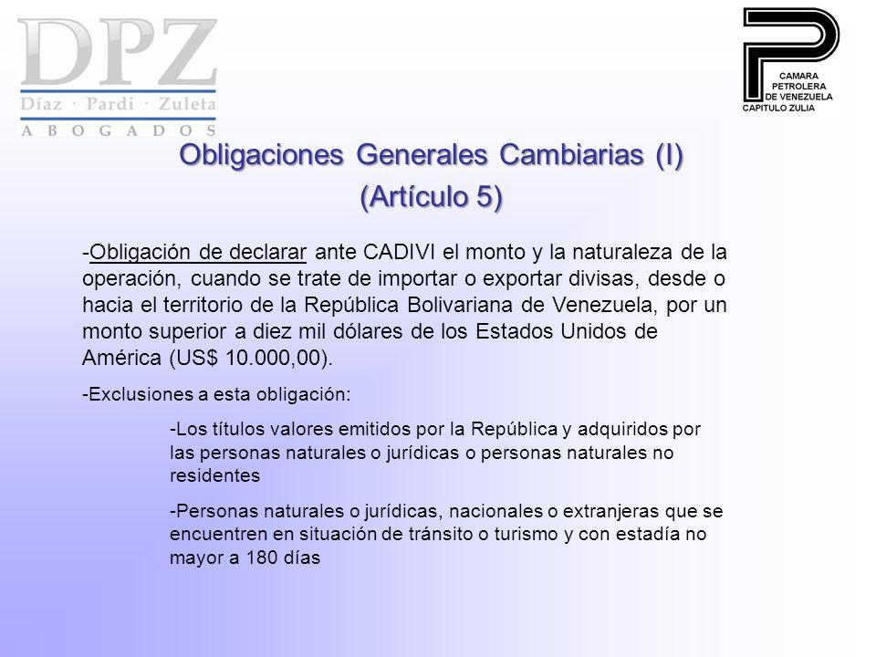 Obligaciones Generales Cambiarias (I) (Artículo 5) -Obligación de declarar ante CADIVI el monto y la naturaleza de la operación, cuando se trate de importar o exportar divisas, desde o hacia el territorio de la República Bolivariana de Venezuela, por un monto superior a diez mil dólares de los Estados Unidos de América (US$ 10.000,00).