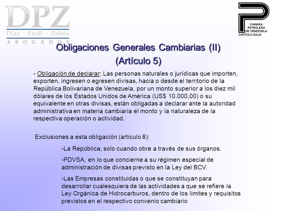 Obligaciones Generales Cambiarias (II) (Artículo 5) Obligación de declarar: - Obligación de declarar: Las personas naturales o jurídicas que importen,