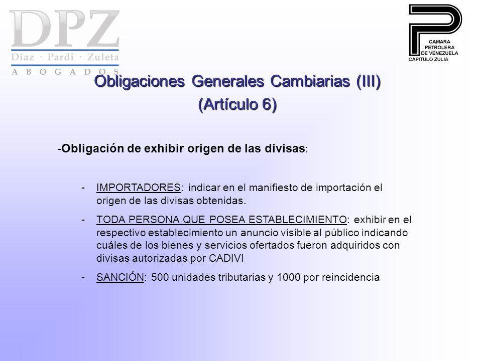 Obligaciones Generales Cambiarias (III) (Artículo 6) -Obligación de exhibir origen de las divisas : -IMPORTADORES: indicar en el manifiesto de importación el origen de las divisas obtenidas.