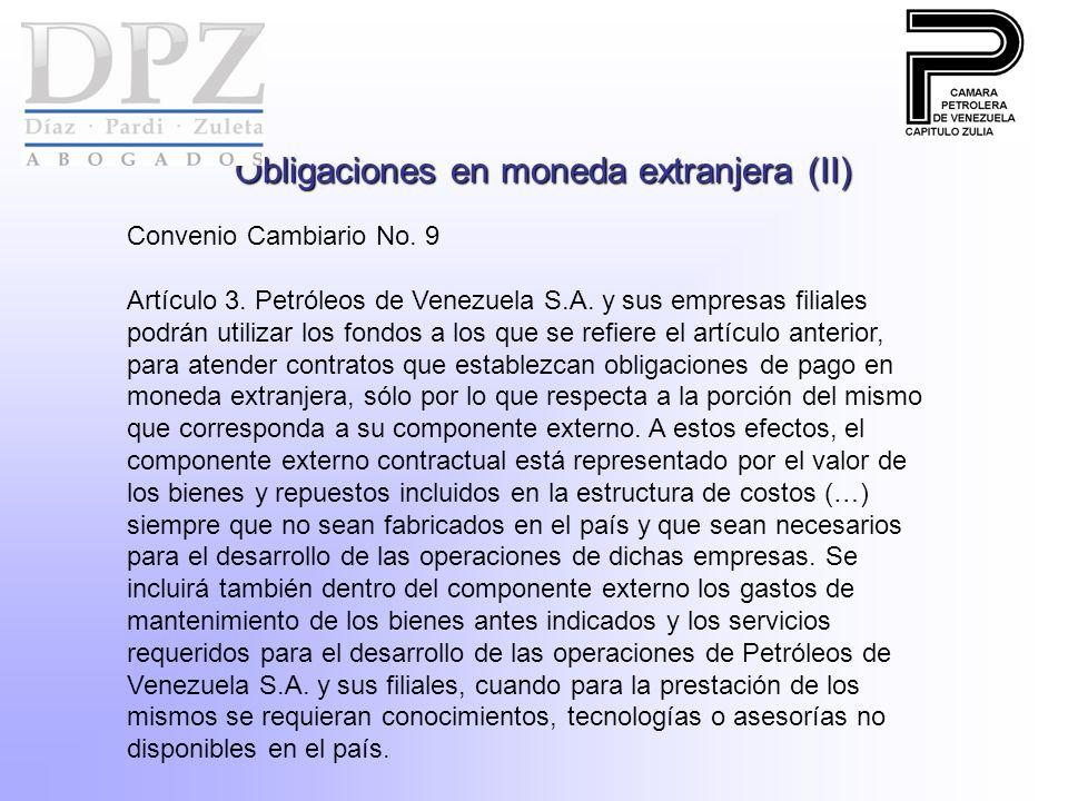 Obligaciones en moneda extranjera (II) Convenio Cambiario No. 9 Artículo 3. Petróleos de Venezuela S.A. y sus empresas filiales podrán utilizar los fo