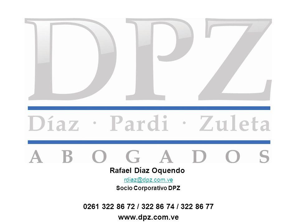 Rafael Díaz Oquendo rdiaz@dpz.com.ve Socio Corporativo DPZ 0261 322 86 72 / 322 86 74 / 322 86 77 www.dpz.com.ve