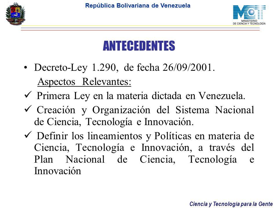 Ciencia y Tecnología para la Gente República Bolivariana de Venezuela ANTECEDENTES Decreto-Ley 1.290, de fecha 26/09/2001.