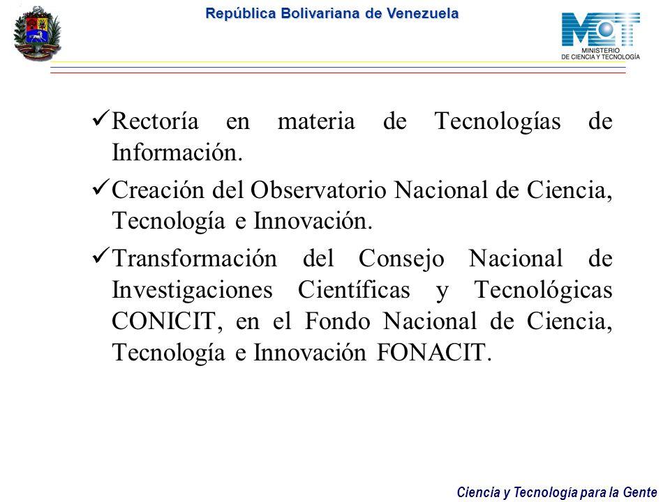 Ciencia y Tecnología para la Gente República Bolivariana de Venezuela Rectoría en materia de Tecnologías de Información.