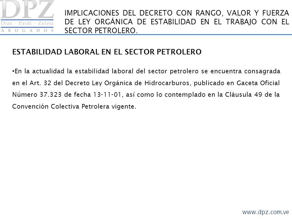 www.dpz.com.ve IMPLICACIONES DEL DECRETO CON RANGO, VALOR Y FUERZA DE LEY ORGÁNICA DE ESTABILIDAD EN EL TRABAJO CON EL SECTOR PETROLERO. ESTABILIDAD L