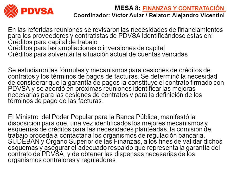 En las referidas reuniones se revisaron las necesidades de financiamientos para los proveedores y contratistas de PDVSA identificándose estas en: Créd