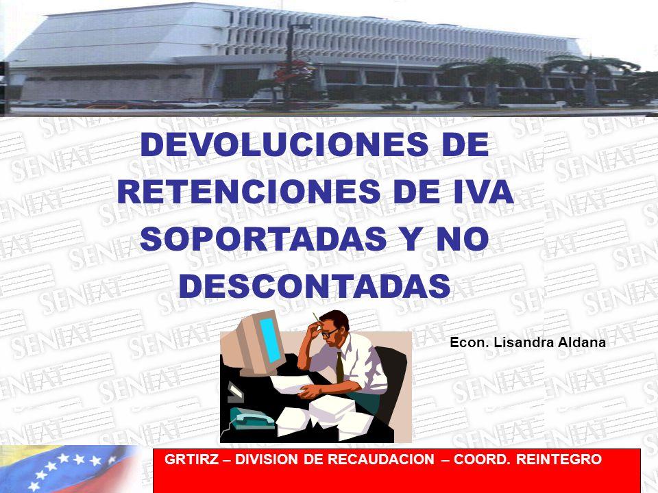Gerencia de Recaudación-División de Registro y Cuentas Corrientes DEVOLUCIONES DE RETENCIONES DE IVA SOPORTADAS Y NO DESCONTADAS GRTIRZ – DIVISION DE RECAUDACION – COORD.