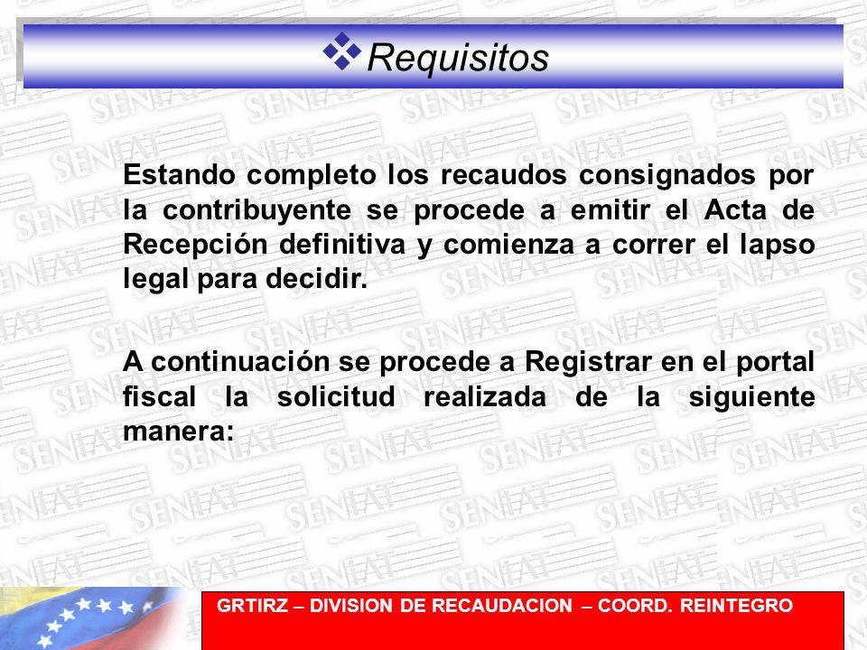 Gerencia de Recaudación-División de Registro y Cuentas Corrientes Requisitos Estando completo los recaudos consignados por la contribuyente se procede a emitir el Acta de Recepción definitiva y comienza a correr el lapso legal para decidir.