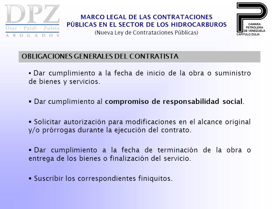 MARCO LEGAL DE LAS CONTRATACIONES PÚBLICAS EN EL SECTOR DE LOS HIDROCARBUROS (Nueva Ley de Contrataciones Públicas) OBLIGACIONES GENERALES DEL CONTRATISTA Dar cumplimiento a la fecha de inicio de la obra o suministro de bienes y servicios.