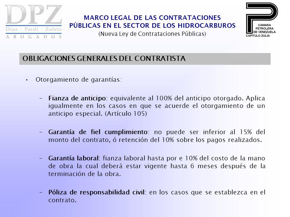 MARCO LEGAL DE LAS CONTRATACIONES PÚBLICAS EN EL SECTOR DE LOS HIDROCARBUROS (Nueva Ley de Contrataciones Públicas) OBLIGACIONES GENERALES DEL CONTRATISTA Otorgamiento de garantías: –Fianza de anticipo: equivalente al 100% del anticipo otorgado.
