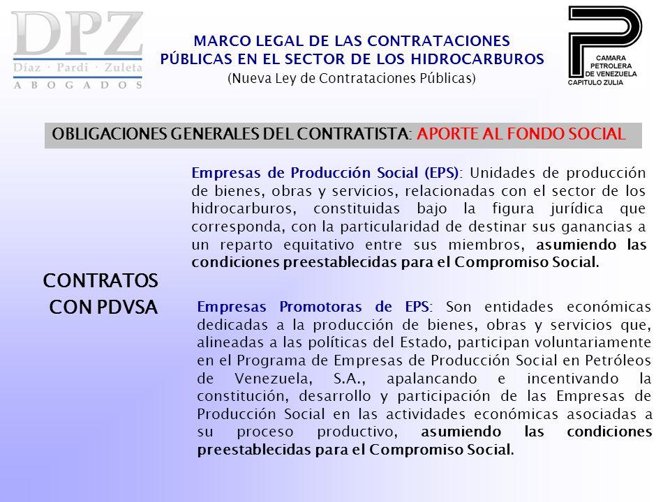 MARCO LEGAL DE LAS CONTRATACIONES PÚBLICAS EN EL SECTOR DE LOS HIDROCARBUROS (Nueva Ley de Contrataciones Públicas) CONTRATOS CON PDVSA Empresas Promotoras de EPS: Son entidades económicas dedicadas a la producción de bienes, obras y servicios que, alineadas a las políticas del Estado, participan voluntariamente en el Programa de Empresas de Producción Social en Petróleos de Venezuela, S.A., apalancando e incentivando la constitución, desarrollo y participación de las Empresas de Producción Social en las actividades económicas asociadas a su proceso productivo, asumiendo las condiciones preestablecidas para el Compromiso Social.