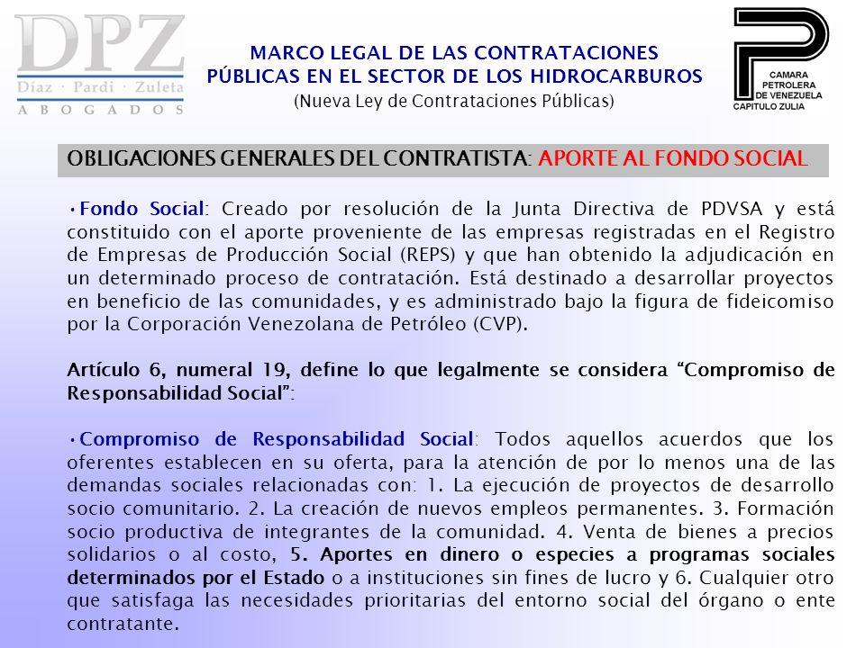 MARCO LEGAL DE LAS CONTRATACIONES PÚBLICAS EN EL SECTOR DE LOS HIDROCARBUROS (Nueva Ley de Contrataciones Públicas) OBLIGACIONES GENERALES DEL CONTRATISTA: APORTE AL FONDO SOCIAL Fondo Social: Creado por resolución de la Junta Directiva de PDVSA y está constituido con el aporte proveniente de las empresas registradas en el Registro de Empresas de Producción Social (REPS) y que han obtenido la adjudicación en un determinado proceso de contratación.