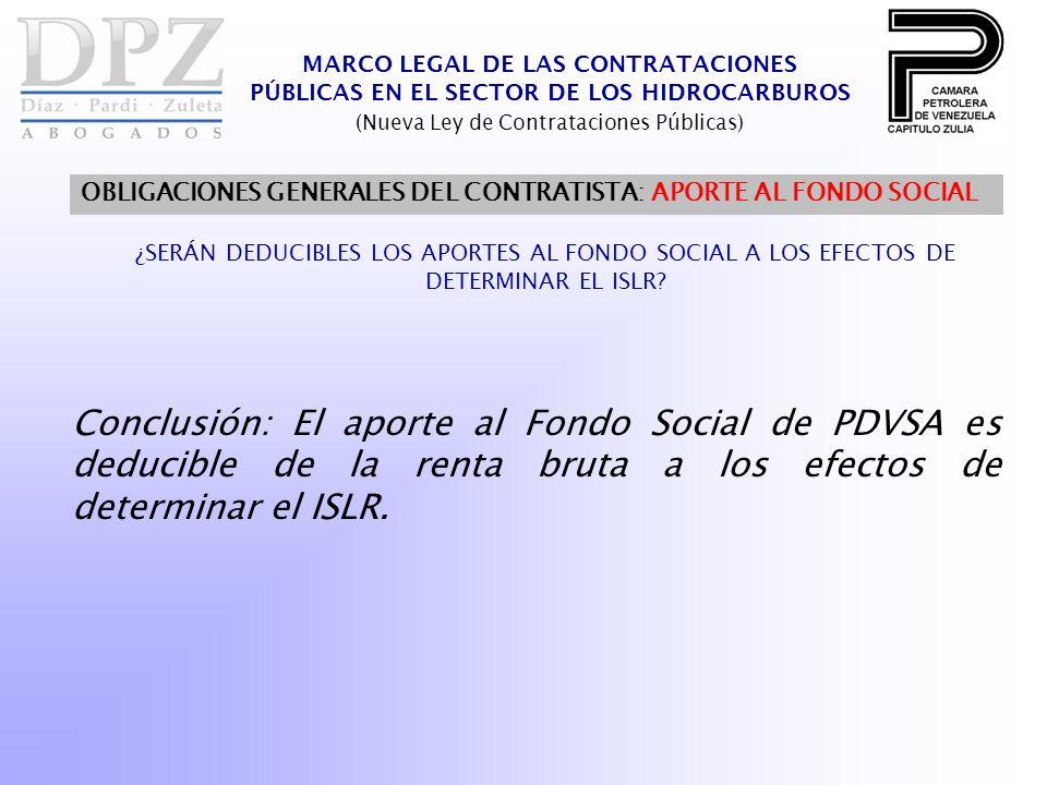 MARCO LEGAL DE LAS CONTRATACIONES PÚBLICAS EN EL SECTOR DE LOS HIDROCARBUROS (Nueva Ley de Contrataciones Públicas) OBLIGACIONES GENERALES DEL CONTRATISTA: APORTE AL FONDO SOCIAL ¿SERÁN DEDUCIBLES LOS APORTES AL FONDO SOCIAL A LOS EFECTOS DE DETERMINAR EL ISLR.