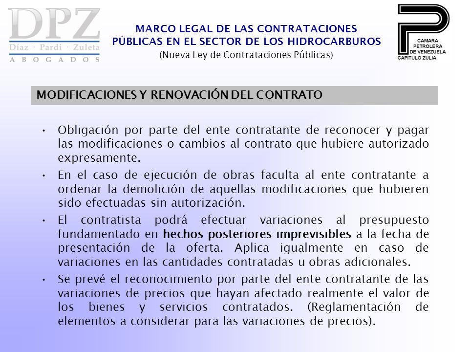 MARCO LEGAL DE LAS CONTRATACIONES PÚBLICAS EN EL SECTOR DE LOS HIDROCARBUROS (Nueva Ley de Contrataciones Públicas) MODIFICACIONES Y RENOVACIÓN DEL CONTRATO Obligación por parte del ente contratante de reconocer y pagar las modificaciones o cambios al contrato que hubiere autorizado expresamente.
