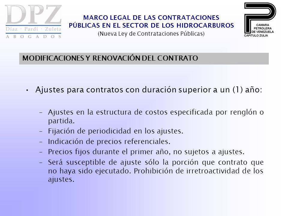 MARCO LEGAL DE LAS CONTRATACIONES PÚBLICAS EN EL SECTOR DE LOS HIDROCARBUROS (Nueva Ley de Contrataciones Públicas) MODIFICACIONES Y RENOVACIÓN DEL CONTRATO Ajustes para contratos con duración superior a un (1) año: –Ajustes en la estructura de costos especificada por renglón o partida.