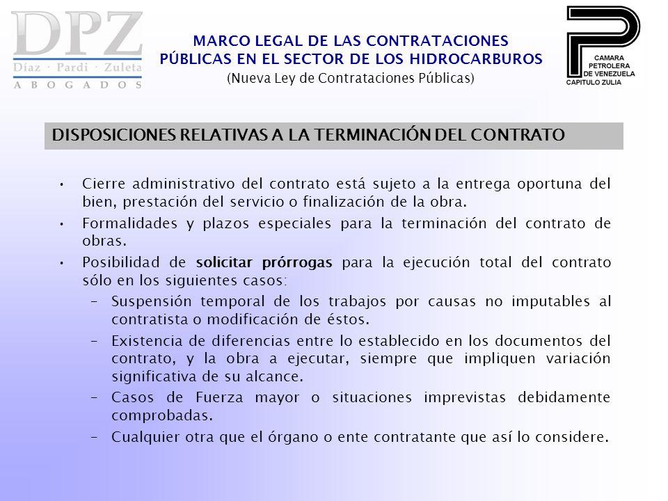MARCO LEGAL DE LAS CONTRATACIONES PÚBLICAS EN EL SECTOR DE LOS HIDROCARBUROS (Nueva Ley de Contrataciones Públicas) DISPOSICIONES RELATIVAS A LA TERMINACIÓN DEL CONTRATO Cierre administrativo del contrato está sujeto a la entrega oportuna del bien, prestación del servicio o finalización de la obra.