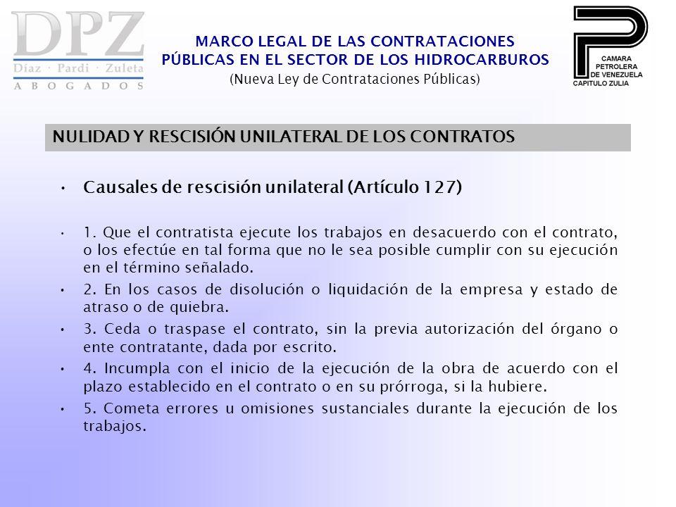 MARCO LEGAL DE LAS CONTRATACIONES PÚBLICAS EN EL SECTOR DE LOS HIDROCARBUROS (Nueva Ley de Contrataciones Públicas) NULIDAD Y RESCISIÓN UNILATERAL DE LOS CONTRATOS Causales de rescisión unilateral (Artículo 127) 1.