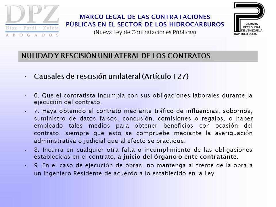 MARCO LEGAL DE LAS CONTRATACIONES PÚBLICAS EN EL SECTOR DE LOS HIDROCARBUROS (Nueva Ley de Contrataciones Públicas) NULIDAD Y RESCISIÓN UNILATERAL DE LOS CONTRATOS Causales de rescisión unilateral (Artículo 127) 6.