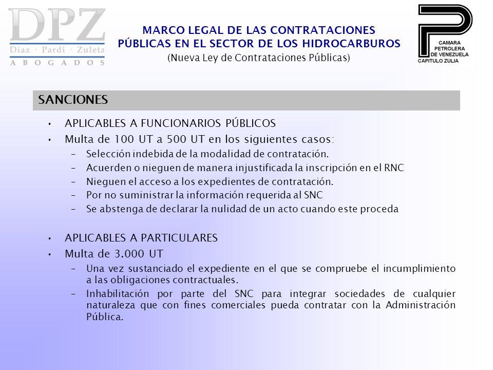 MARCO LEGAL DE LAS CONTRATACIONES PÚBLICAS EN EL SECTOR DE LOS HIDROCARBUROS (Nueva Ley de Contrataciones Públicas) SANCIONES APLICABLES A FUNCIONARIOS PÚBLICOS Multa de 100 UT a 500 UT en los siguientes casos: –Selección indebida de la modalidad de contratación.