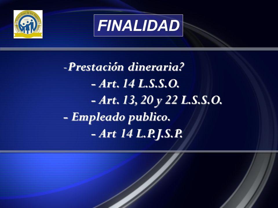 -Prestación dineraria.- Art. 14 L.S.S.O. - Art. 13, 20 y 22 L.S.S.O.