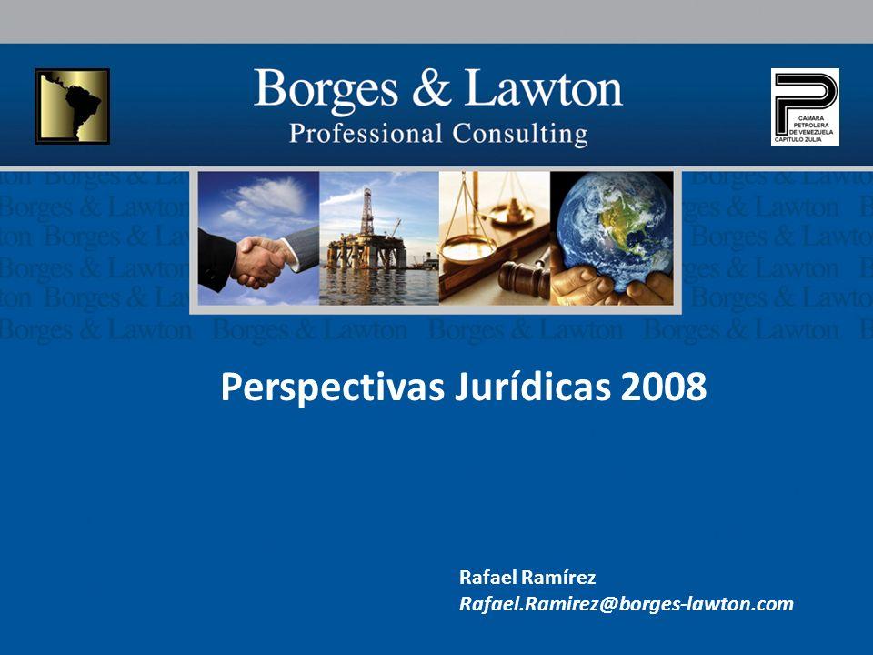 Perspectivas Jurídicas 2008 Rafael Ramírez Rafael.Ramirez@borges-lawton.com