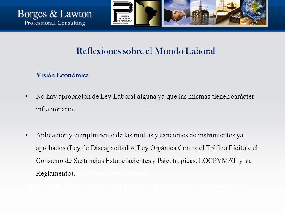 Reflexiones sobre el Mundo Laboral Visión Económica No hay aprobación de Ley Laboral alguna ya que las mismas tienen carácter inflacionario.
