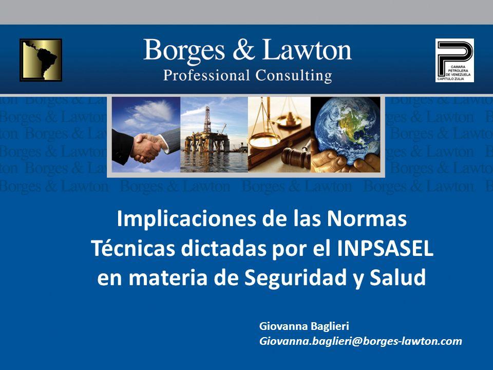Implicaciones de las Normas Técnicas dictadas por el INPSASEL en materia de Seguridad y Salud Giovanna Baglieri Giovanna.baglieri@borges-lawton.com