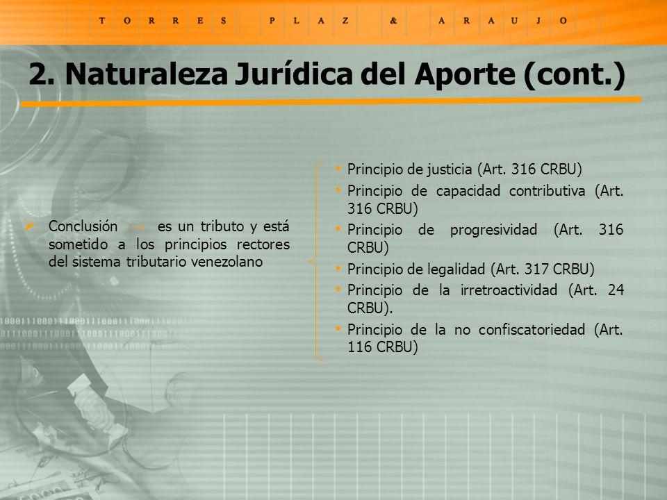 2. Naturaleza Jurídica del Aporte (cont.) Conclusión es un tributo y está sometido a los principios rectores del sistema tributario venezolano Princip