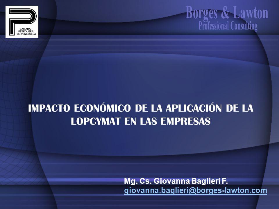 IMPACTO ECONÓMICO DE LA APLICACIÓN DE LA LOPCYMAT EN LAS EMPRESAS Mg. Cs. Giovanna Baglieri F. giovanna.baglieri@borges-lawton.com