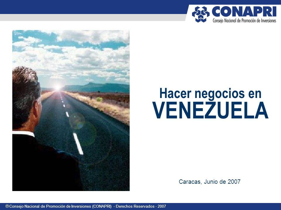 Consejo Nacional de Promoción de Inversiones (CONAPRI) - Derechos Reservados - 2007 Hacer negocios en VENEZUELA Caracas, Junio de 2007 Imagen 6,5 x 5