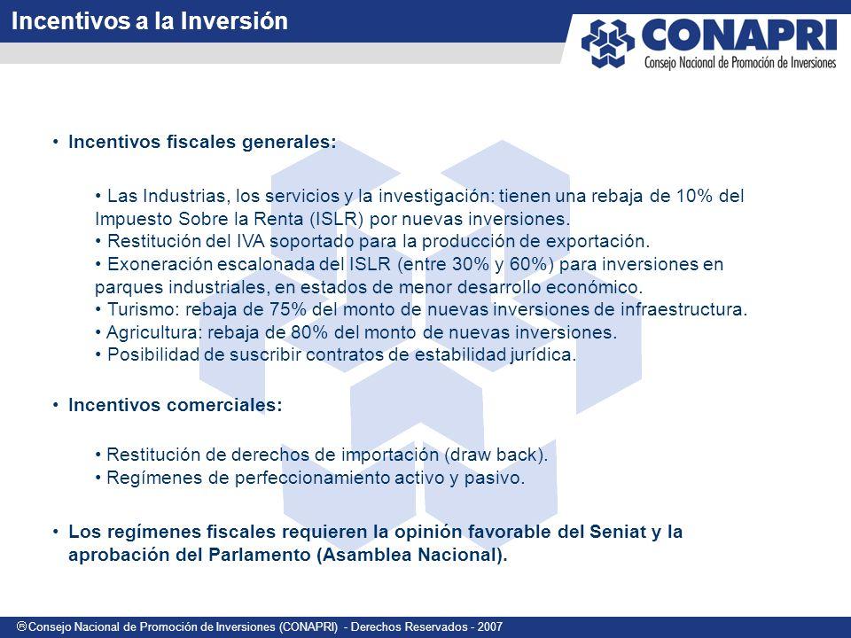 Consejo Nacional de Promoción de Inversiones (CONAPRI) - Derechos Reservados - 2007 Incentivos fiscales generales: Las Industrias, los servicios y la investigación: tienen una rebaja de 10% del Impuesto Sobre la Renta (ISLR) por nuevas inversiones.