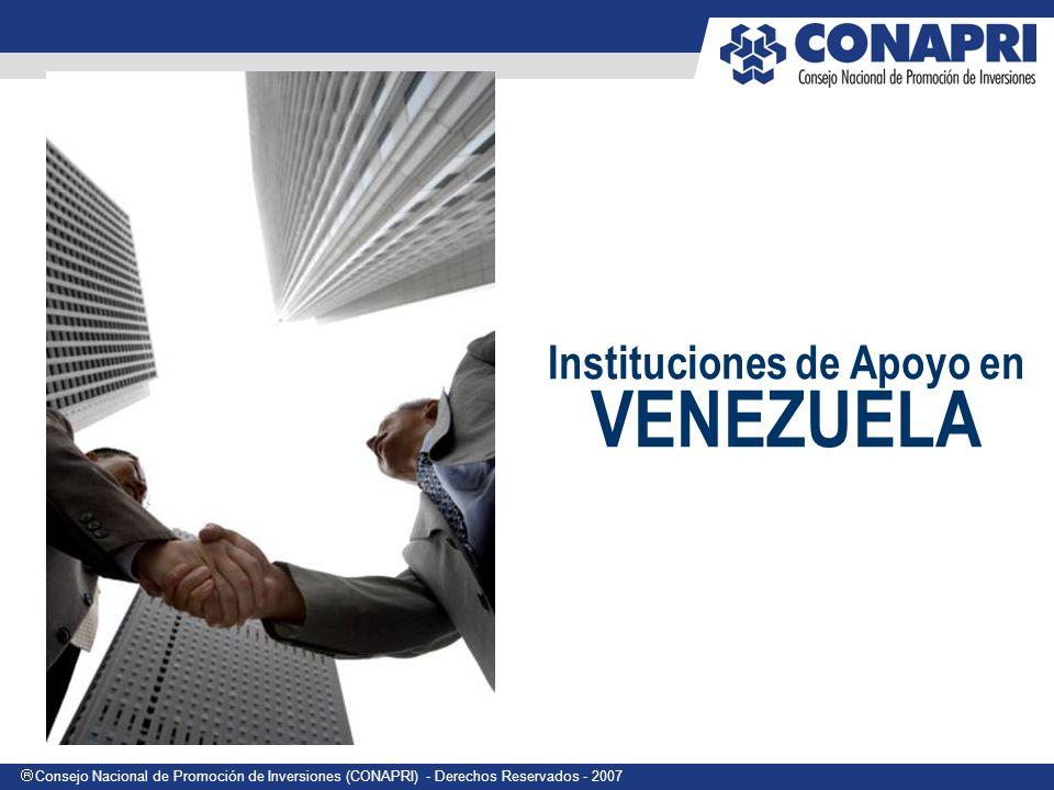 Consejo Nacional de Promoción de Inversiones (CONAPRI) - Derechos Reservados - 2007 Instituciones de Apoyo en VENEZUELA