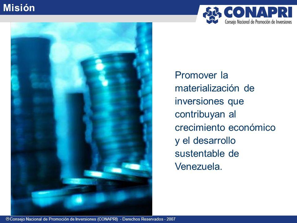 Consejo Nacional de Promoción de Inversiones (CONAPRI) - Derechos Reservados - 2007 Promover la materialización de inversiones que contribuyan al crecimiento económico y el desarrollo sustentable de Venezuela.