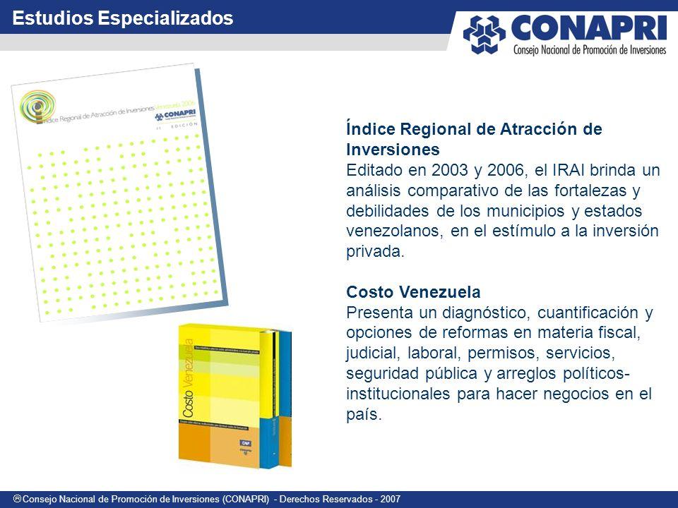 Consejo Nacional de Promoción de Inversiones (CONAPRI) - Derechos Reservados - 2007 Índice Regional de Atracción de Inversiones Editado en 2003 y 2006, el IRAI brinda un análisis comparativo de las fortalezas y debilidades de los municipios y estados venezolanos, en el estímulo a la inversión privada.