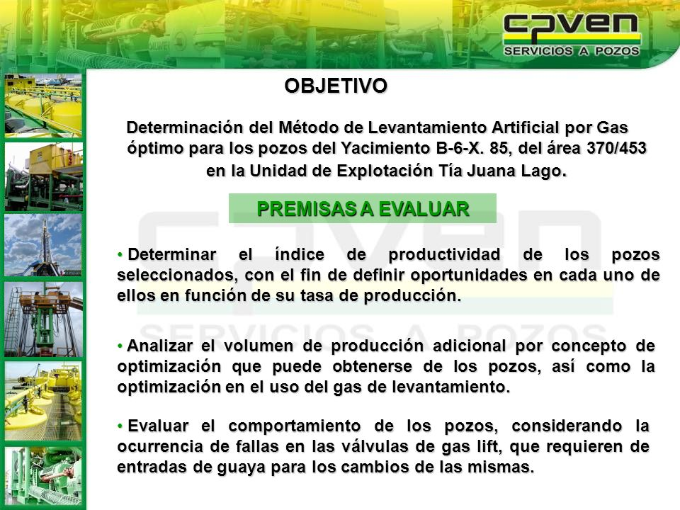 OBJETIVO Determinación del Método de Levantamiento Artificial por Gas óptimo para los pozos del Yacimiento B-6-X. 85, del área 370/453 en la Unidad de