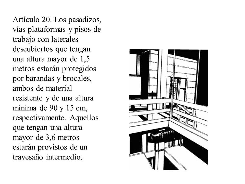Artículo 20. Los pasadizos, vías plataformas y pisos de trabajo con laterales descubiertos que tengan una altura mayor de 1,5 metros estarán protegido