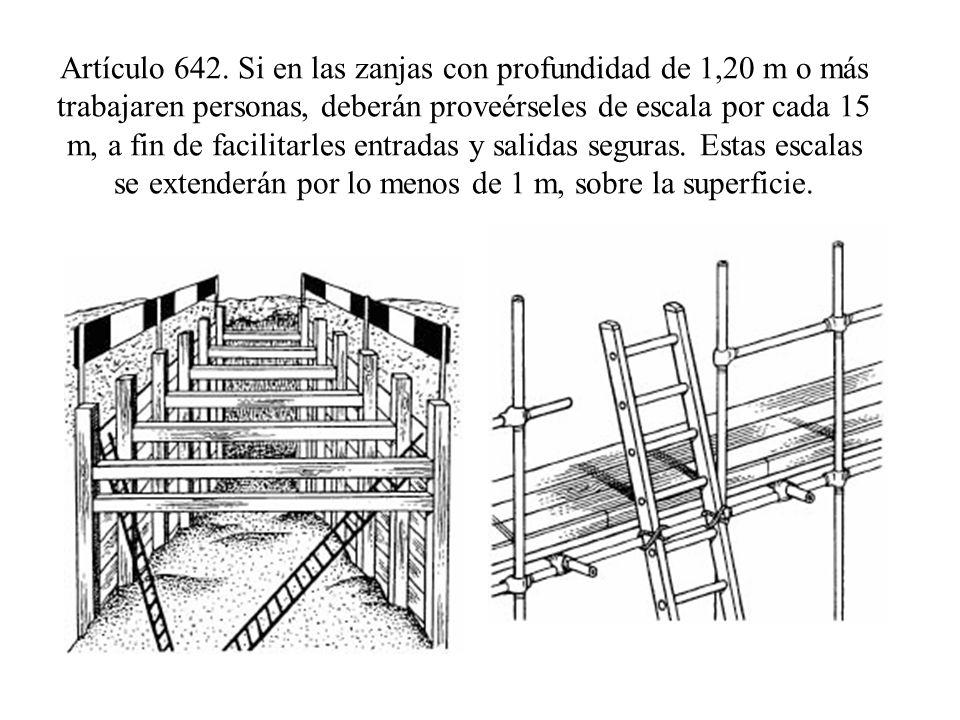 Artículo 642. Si en las zanjas con profundidad de 1,20 m o más trabajaren personas, deberán proveérseles de escala por cada 15 m, a fin de facilitarle