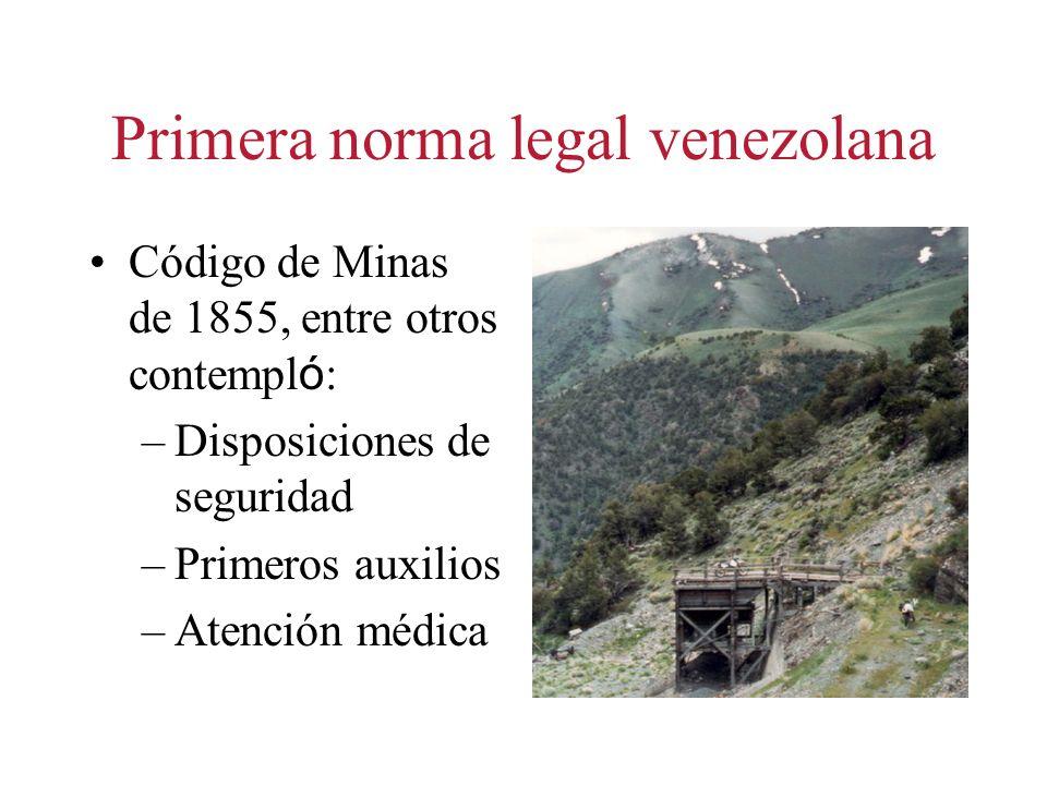 Primera norma legal venezolana Código de Minas de 1855, entre otros contempl ó : –Disposiciones de seguridad –Primeros auxilios –Atención médica