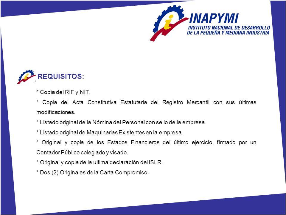 REQUISITOS: * Copia del RIF y NIT. * Copia del Acta Constitutiva Estatutaria del Registro Mercantil con sus últimas modificaciones. * Listado original