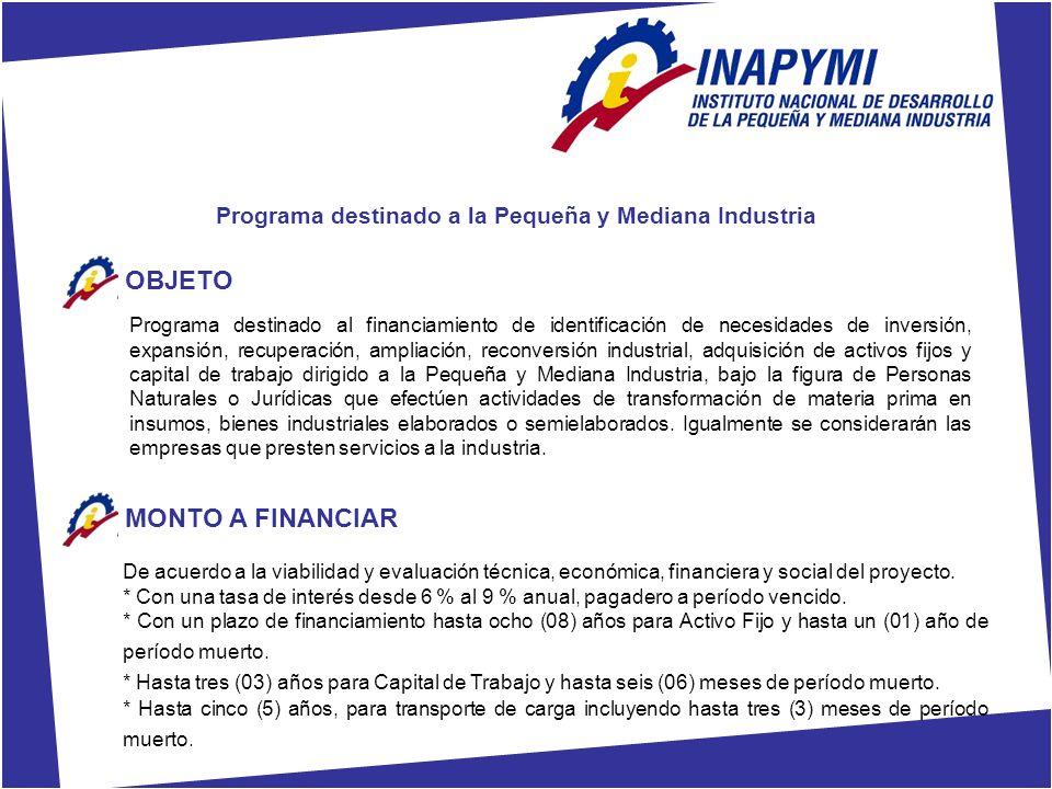 Programa destinado a la Pequeña y Mediana Industria OBJETO Programa destinado al financiamiento de identificación de necesidades de inversión, expansi