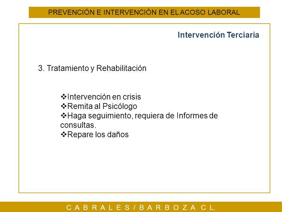 C A B R A L E S / B A R B O Z A C L. Intervención Terciaria PREVENCIÓN E INTERVENCIÓN EN EL ACOSO LABORAL 3. Tratamiento y Rehabilitación Intervención
