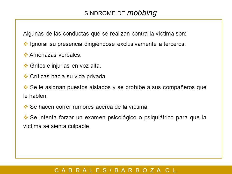 C A B R A L E S / B A R B O Z A C L. Algunas de las conductas que se realizan contra la víctima son: Ignorar su presencia dirigiéndose exclusivamente