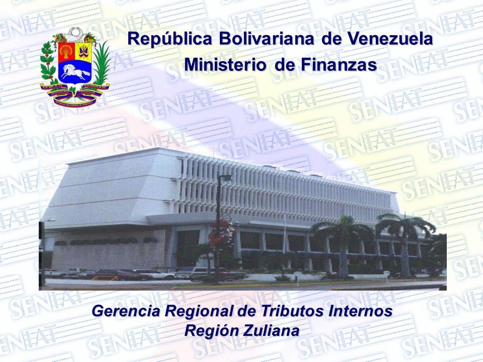 República Bolivariana de Venezuela Ministerio de Finanzas Gerencia Regional de Tributos Internos Región Zuliana