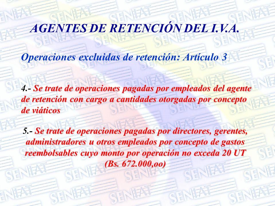 Operaciones excluidas de retención: Artículo 3 AGENTES DE RETENCIÓN DEL I.V.A. Se trate de operaciones pagadas por empleados del agente de retención c