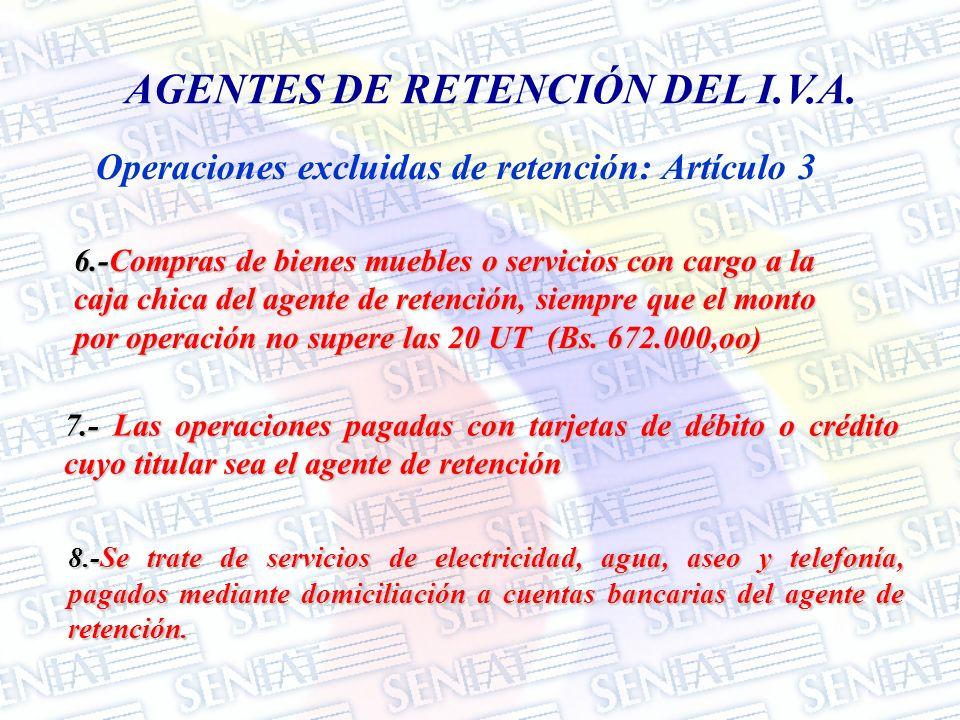 Operaciones excluidas de retención: Artículo 3 AGENTES DE RETENCIÓN DEL I.V.A. 6.-Compras de bienes muebles o servicios con cargo a la caja chica del