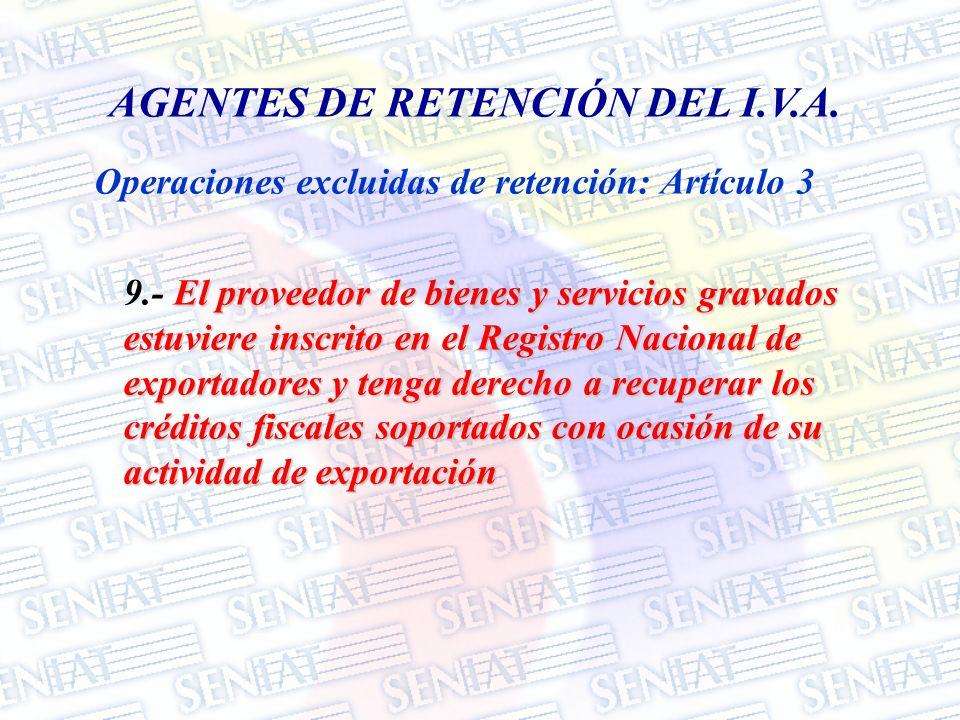 Operaciones excluidas de retención: Artículo 3 AGENTES DE RETENCIÓN DEL I.V.A. El proveedor de bienes y servicios gravados estuviere inscrito en el Re