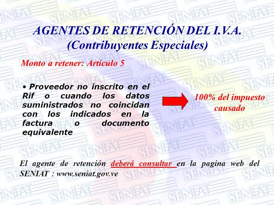 AGENTES DE RETENCIÓN DEL I.V.A. (Contribuyentes Especiales) Monto a retener: Artículo 5 Proveedor no inscrito en el Rif o cuando los datos suministrad
